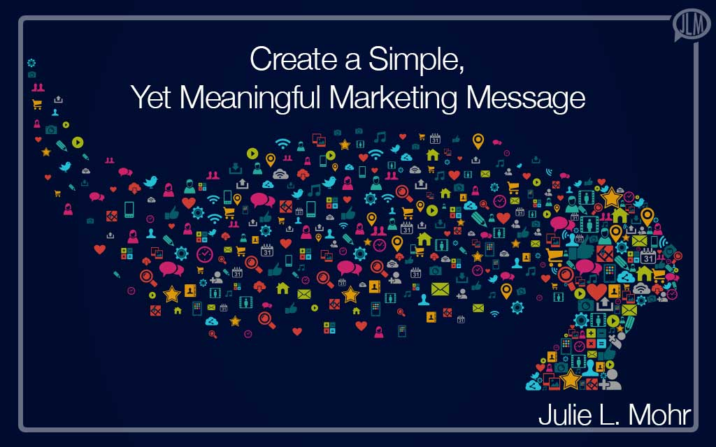 Create a Simple, Yet Meaningful Marketing Message