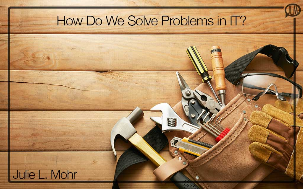 How Do We Solve Problems in IT?