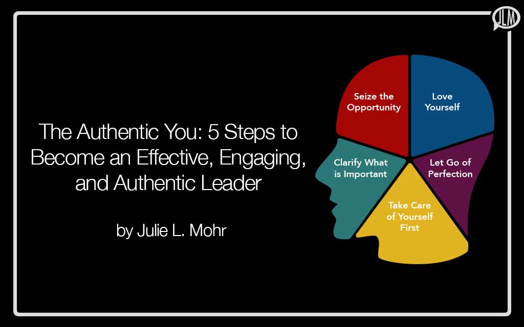 The Authentic You: 5 Steps to Become an Effective, Engaging, and Authentic Leader